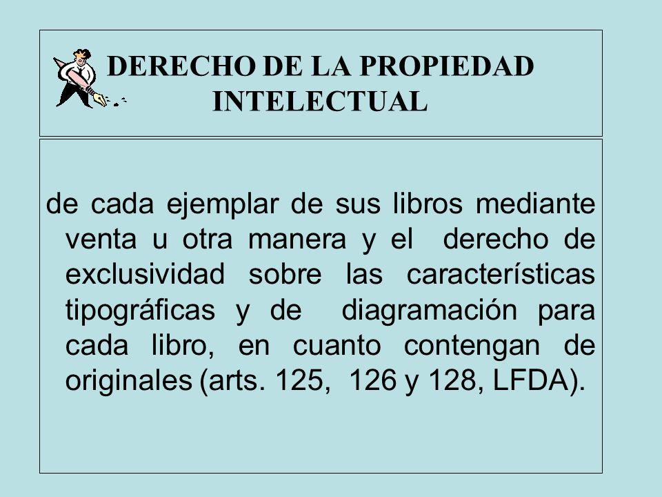 DERECHO DE LA PROPIEDAD INTELECTUAL de cada ejemplar de sus libros mediante venta u otra manera y el derecho de exclusividad sobre las características