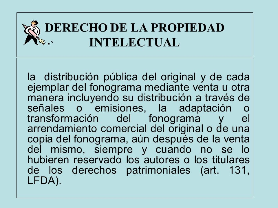 DERECHO DE LA PROPIEDAD INTELECTUAL la distribución pública del original y de cada ejemplar del fonograma mediante venta u otra manera incluyendo su d