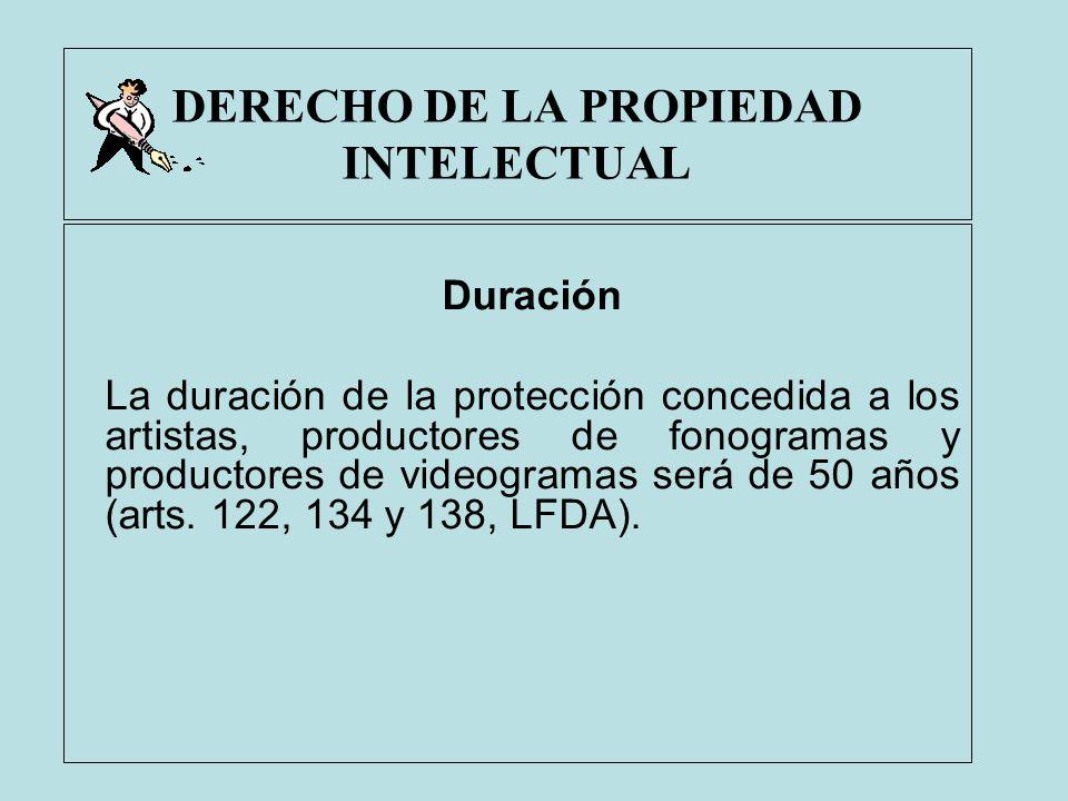 DERECHO DE LA PROPIEDAD INTELECTUAL Duración La duración de la protección concedida a los artistas, productores de fonogramas y productores de videogr