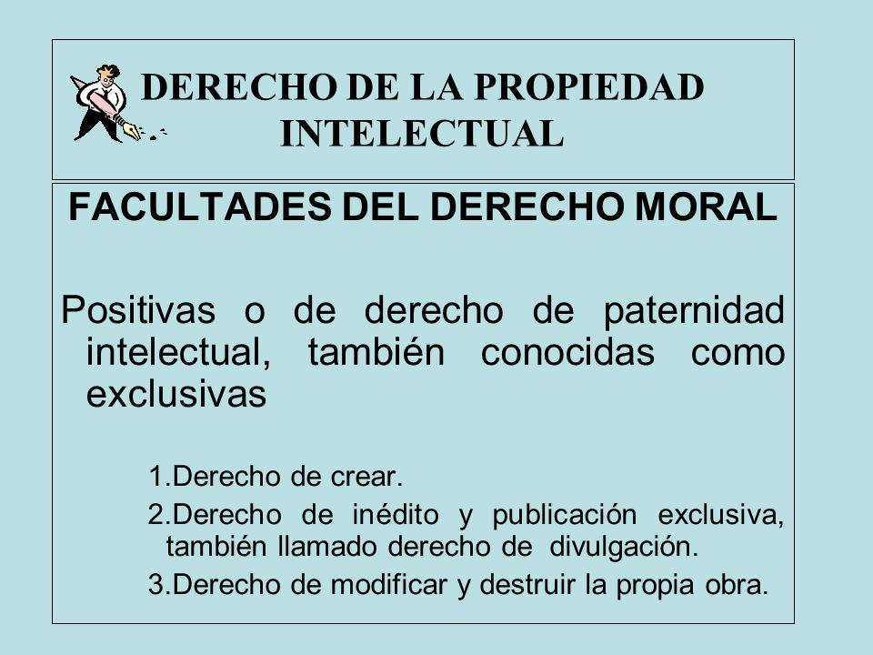 DERECHO DE LA PROPIEDAD INTELECTUAL FACULTADES DEL DERECHO MORAL Positivas o de derecho de paternidad intelectual, también conocidas como exclusivas 1
