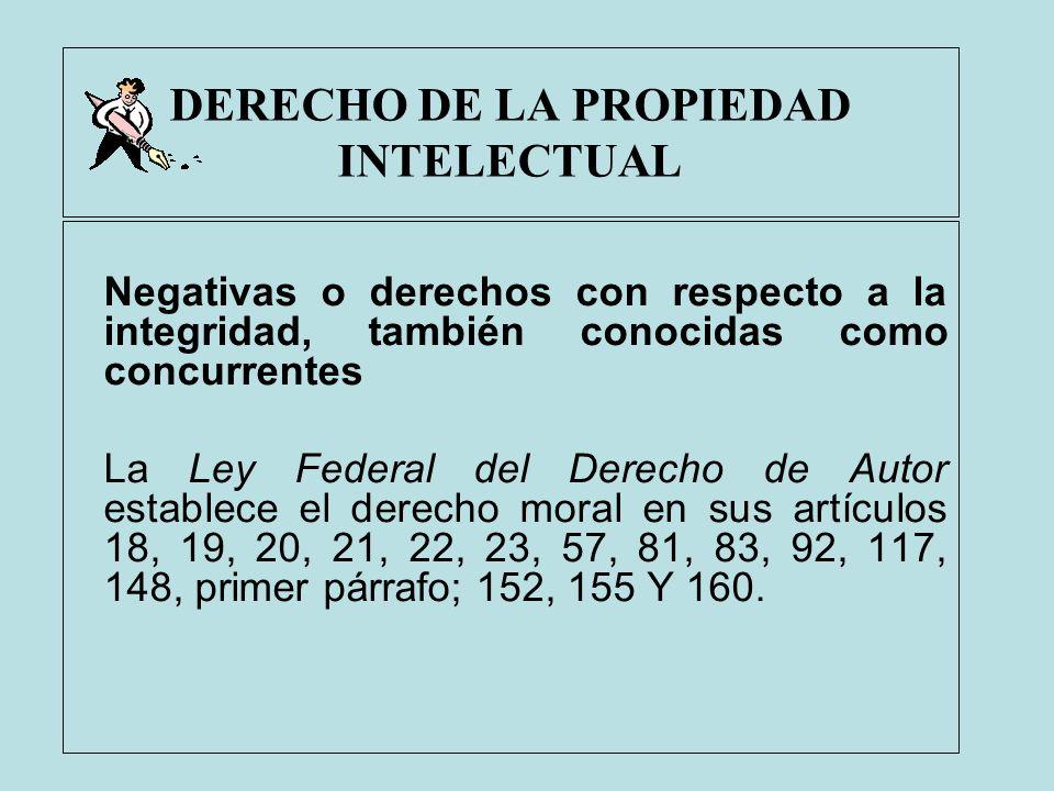 DERECHO DE LA PROPIEDAD INTELECTUAL Negativas o derechos con respecto a la integridad, también conocidas como concurrentes La Ley Federal del Derecho