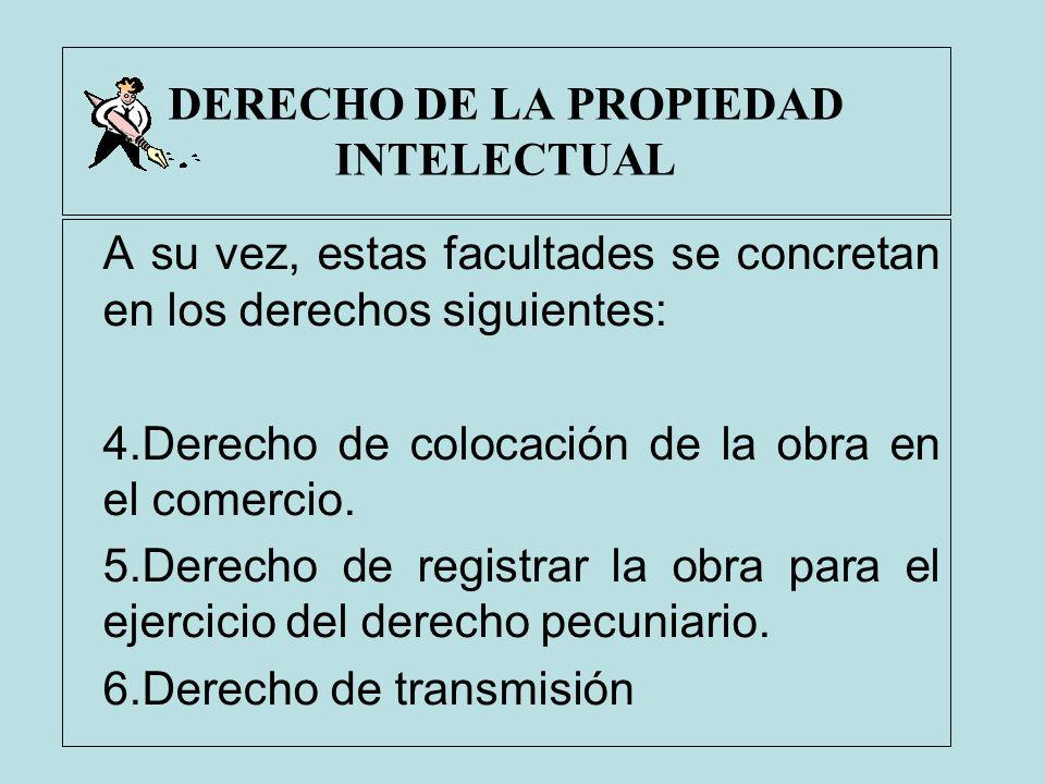 DERECHO DE LA PROPIEDAD INTELECTUAL A su vez, estas facultades se concretan en los derechos siguientes: 4.Derecho de colocación de la obra en el comer