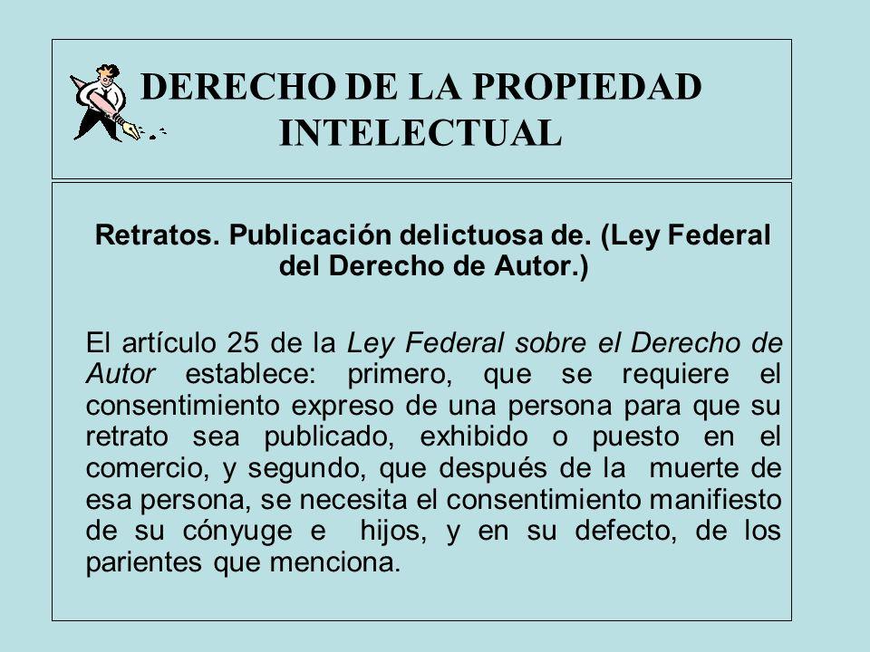 DERECHO DE LA PROPIEDAD INTELECTUAL Retratos. Publicación delictuosa de. (Ley Federal del Derecho de Autor.) El artículo 25 de la Ley Federal sobre el