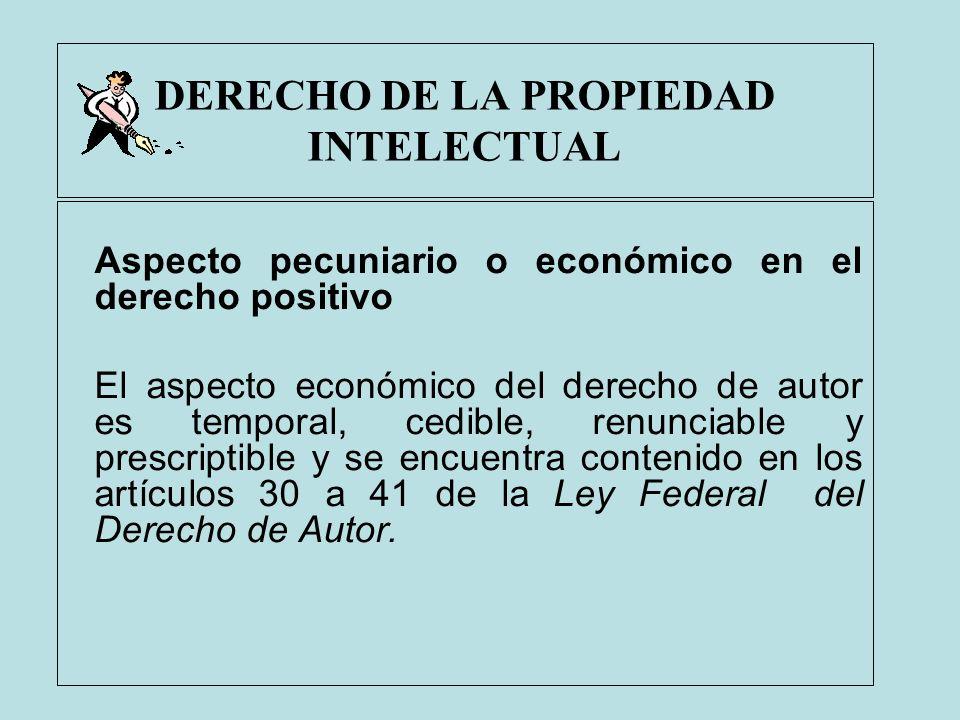 DERECHO DE LA PROPIEDAD INTELECTUAL Aspecto pecuniario o económico en el derecho positivo El aspecto económico del derecho de autor es temporal, cedib