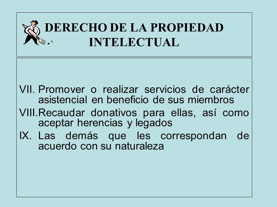 DERECHO DE LA PROPIEDAD INTELECTUAL VII.Promover o realizar servicios de carácter asistencial en beneficio de sus miembros VIII.Recaudar donativos par
