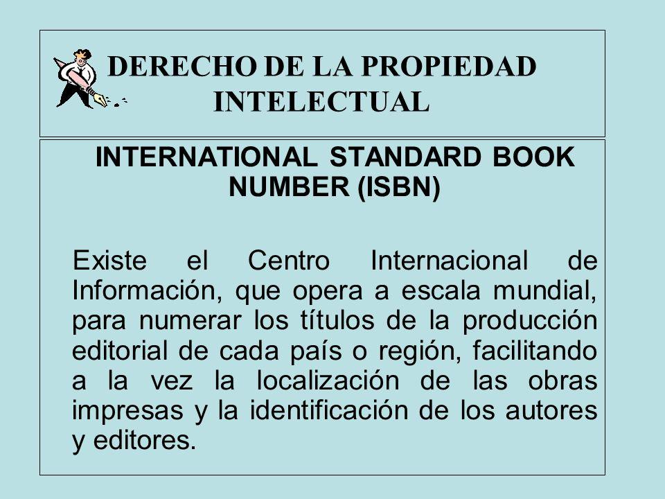 DERECHO DE LA PROPIEDAD INTELECTUAL INTERNATIONAL STANDARD BOOK NUMBER (ISBN) Existe el Centro Internacional de Información, que opera a escala mundia