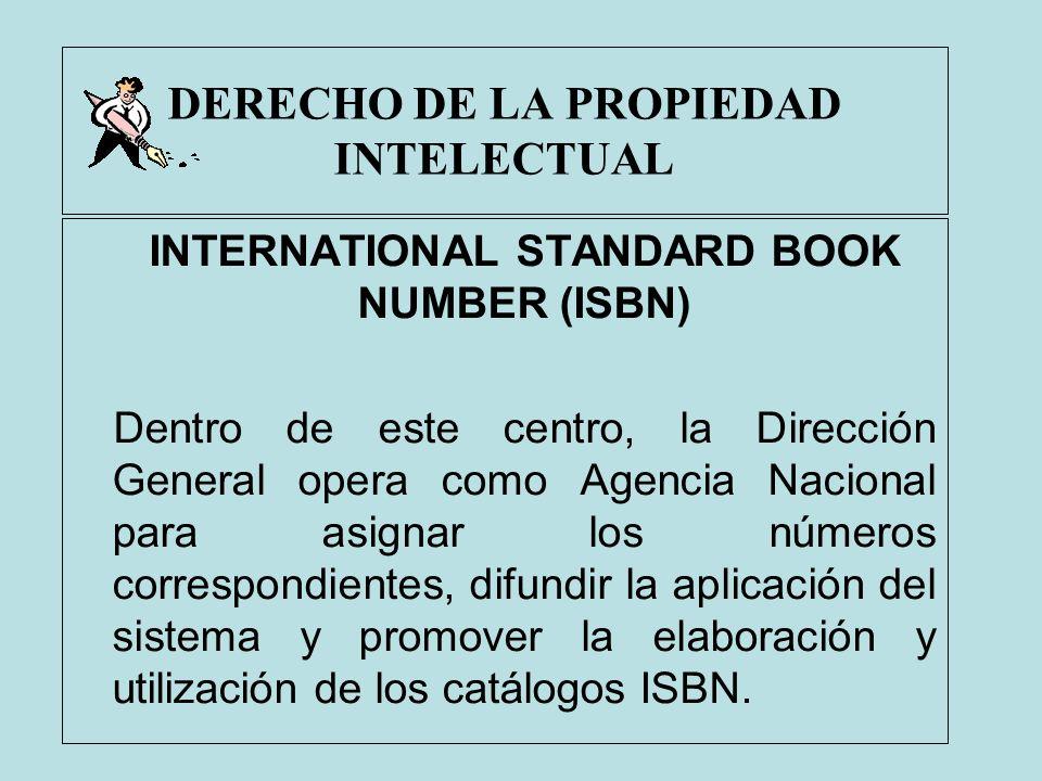 DERECHO DE LA PROPIEDAD INTELECTUAL INTERNATIONAL STANDARD BOOK NUMBER (ISBN) Dentro de este centro, la Dirección General opera como Agencia Nacional
