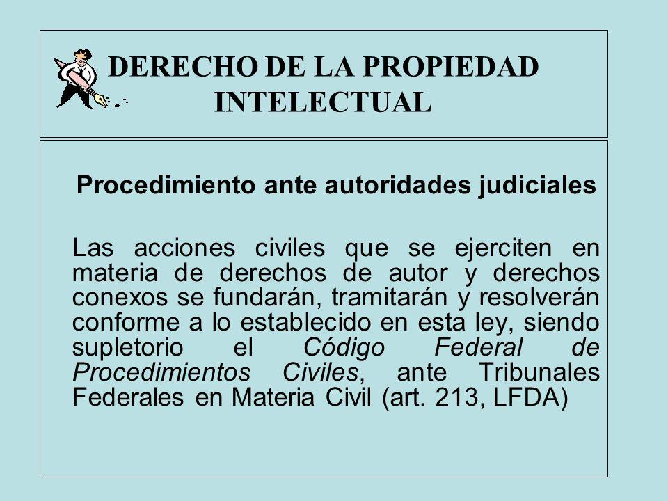 DERECHO DE LA PROPIEDAD INTELECTUAL Procedimiento ante autoridades judiciales Las acciones civiles que se ejerciten en materia de derechos de autor y