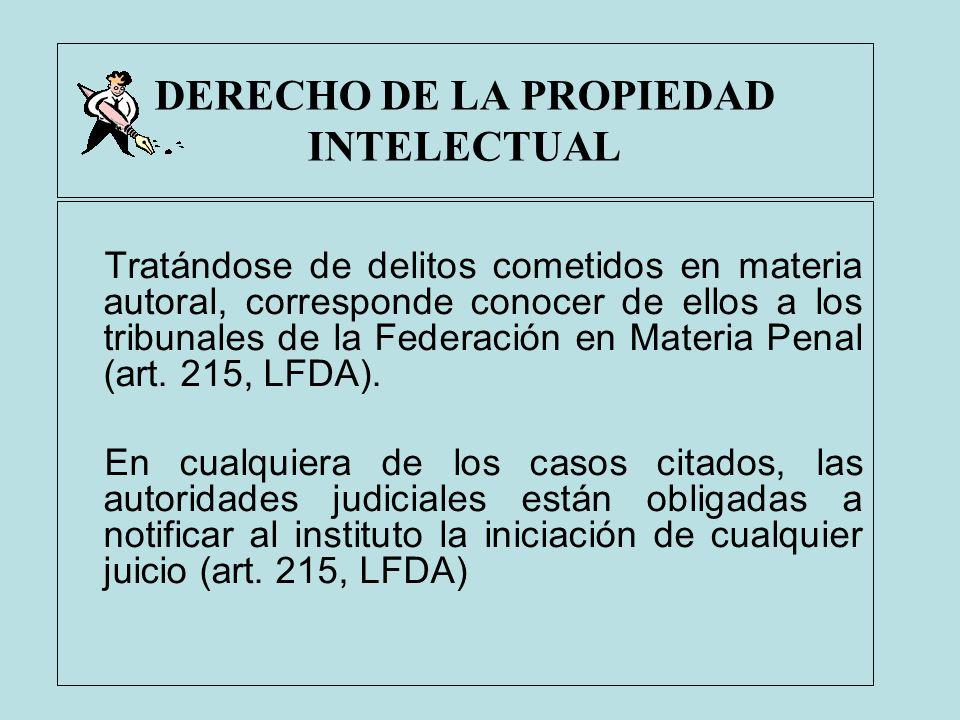 DERECHO DE LA PROPIEDAD INTELECTUAL Tratándose de delitos cometidos en materia autoral, corresponde conocer de ellos a los tribunales de la Federación