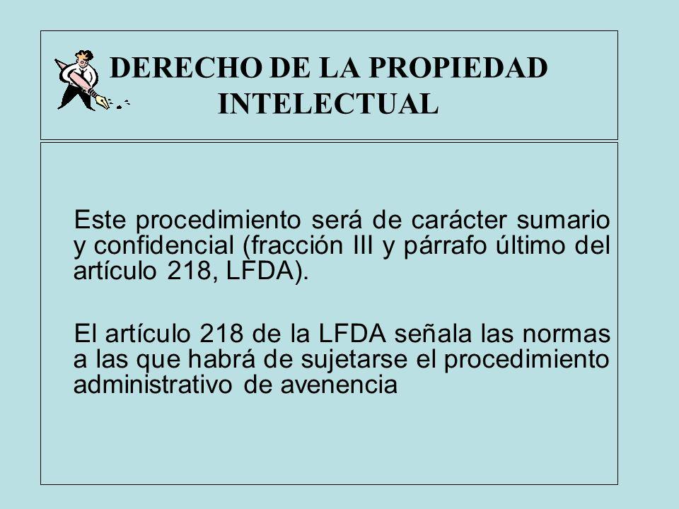 DERECHO DE LA PROPIEDAD INTELECTUAL Este procedimiento será de carácter sumario y confidencial (fracción III y párrafo último del artículo 218, LFDA).