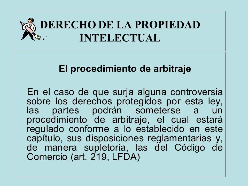 DERECHO DE LA PROPIEDAD INTELECTUAL El procedimiento de arbitraje En el caso de que surja alguna controversia sobre los derechos protegidos por esta l