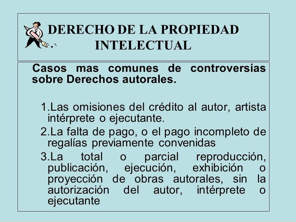 DERECHO DE LA PROPIEDAD INTELECTUAL Casos mas comunes de controversias sobre Derechos autorales. 1.Las omisiones del crédito al autor, artista intérpr
