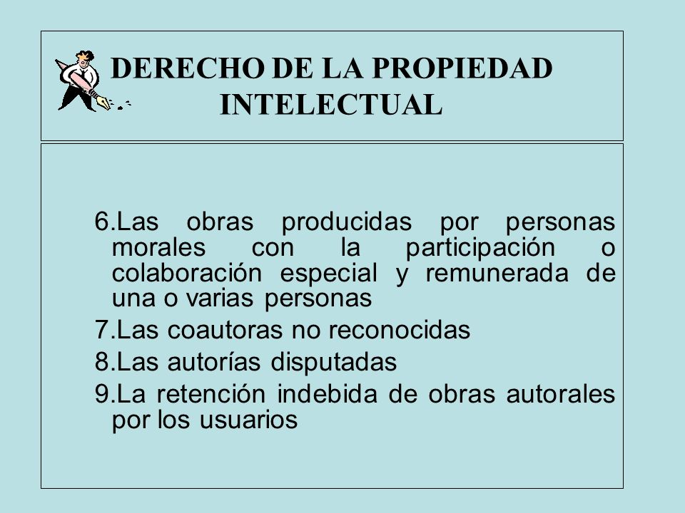 DERECHO DE LA PROPIEDAD INTELECTUAL 6.Las obras producidas por personas morales con la participación o colaboración especial y remunerada de una o var
