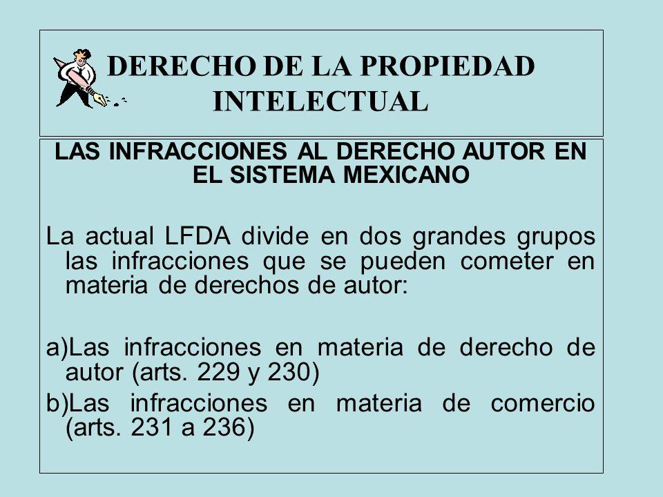 DERECHO DE LA PROPIEDAD INTELECTUAL LAS INFRACCIONES AL DERECHO AUTOR EN EL SISTEMA MEXICANO La actual LFDA divide en dos grandes grupos las infraccio