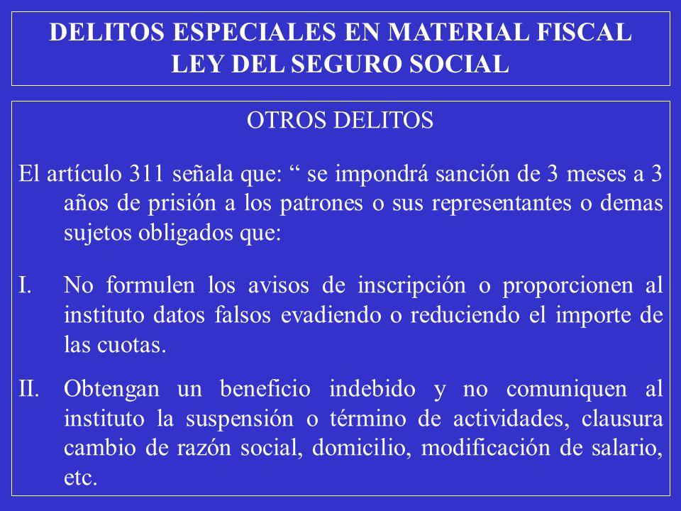 OTROS DELITOS El artículo 311 señala que: se impondrá sanción de 3 meses a 3 años de prisión a los patrones o sus representantes o demas sujetos oblig