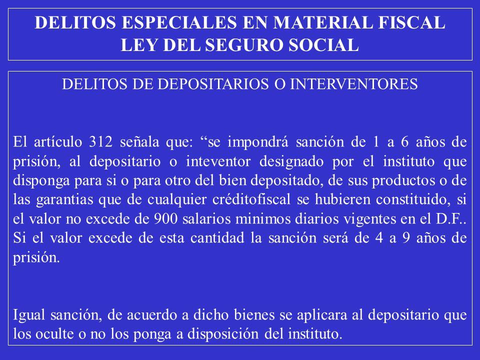 DELITOS DE DEPOSITARIOS O INTERVENTORES El artículo 312 señala que: se impondrá sanción de 1 a 6 años de prisión, al depositario o inteventor designad