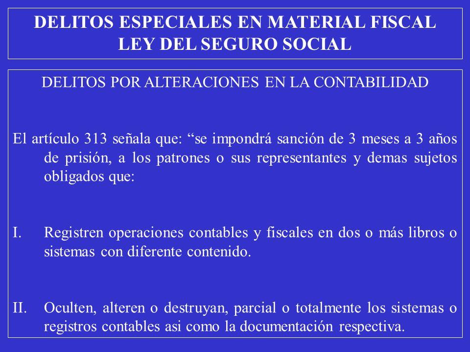 DELITOS POR ALTERACIONES EN LA CONTABILIDAD El artículo 313 señala que: se impondrá sanción de 3 meses a 3 años de prisión, a los patrones o sus repre