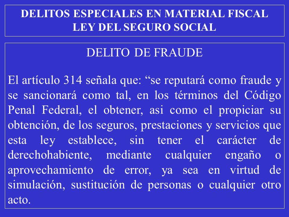 DELITO DE FRAUDE El artículo 314 señala que: se reputará como fraude y se sancionará como tal, en los términos del Código Penal Federal, el obtener, a