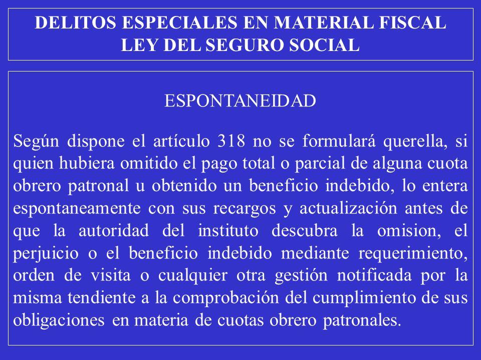 ESPONTANEIDAD Según dispone el artículo 318 no se formulará querella, si quien hubiera omitido el pago total o parcial de alguna cuota obrero patronal