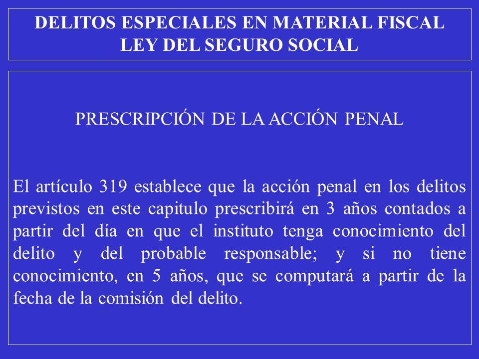 PRESCRIPCIÓN DE LA ACCIÓN PENAL El artículo 319 establece que la acción penal en los delitos previstos en este capitulo prescribirá en 3 años contados
