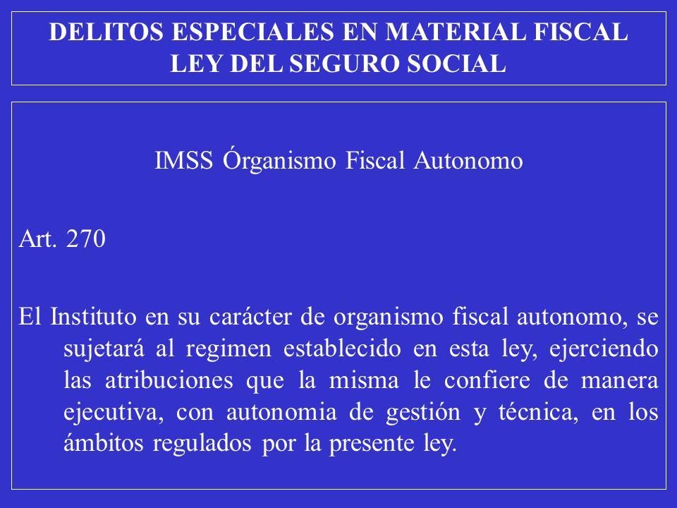 IMSS Órganismo Fiscal Autonomo Art. 270 El Instituto en su carácter de organismo fiscal autonomo, se sujetará al regimen establecido en esta ley, ejer