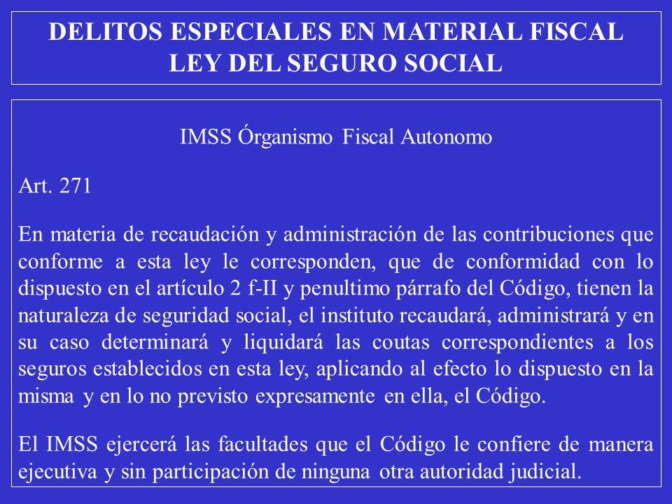 IMSS Órganismo Fiscal Autonomo Art. 271 En materia de recaudación y administración de las contribuciones que conforme a esta ley le corresponden, que