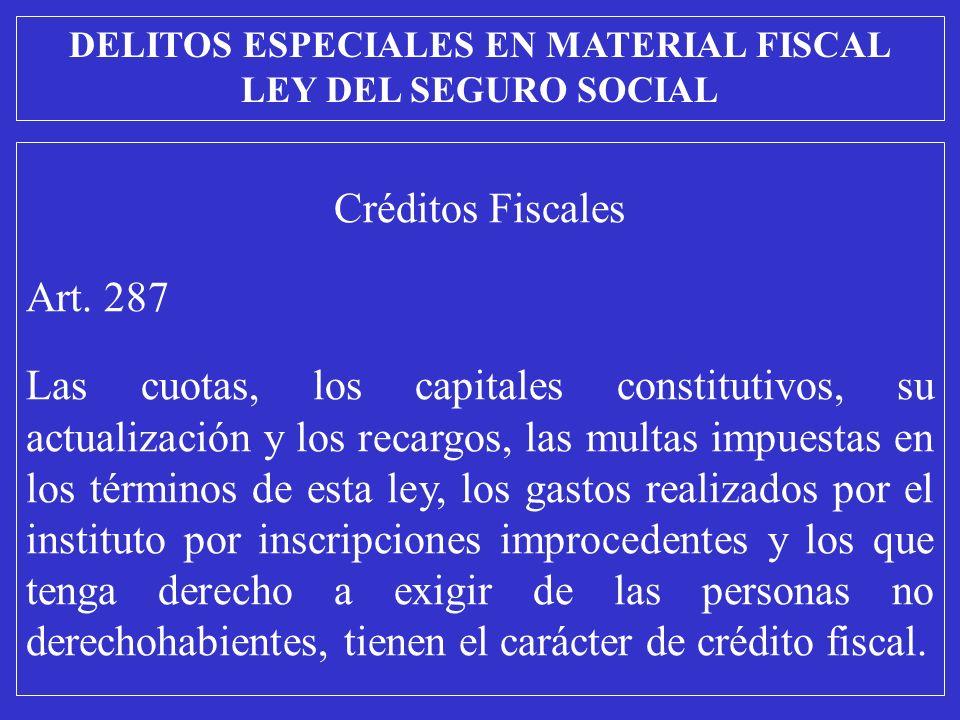 Créditos Fiscales Art. 287 Las cuotas, los capitales constitutivos, su actualización y los recargos, las multas impuestas en los términos de esta ley,