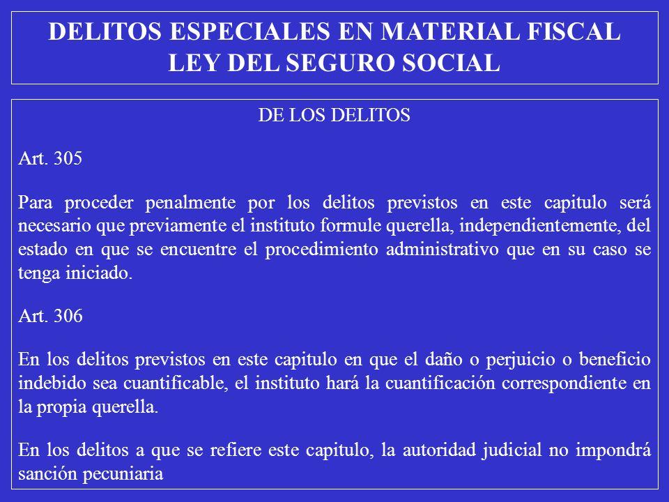 DE LOS DELITOS Art. 305 Para proceder penalmente por los delitos previstos en este capitulo será necesario que previamente el instituto formule querel