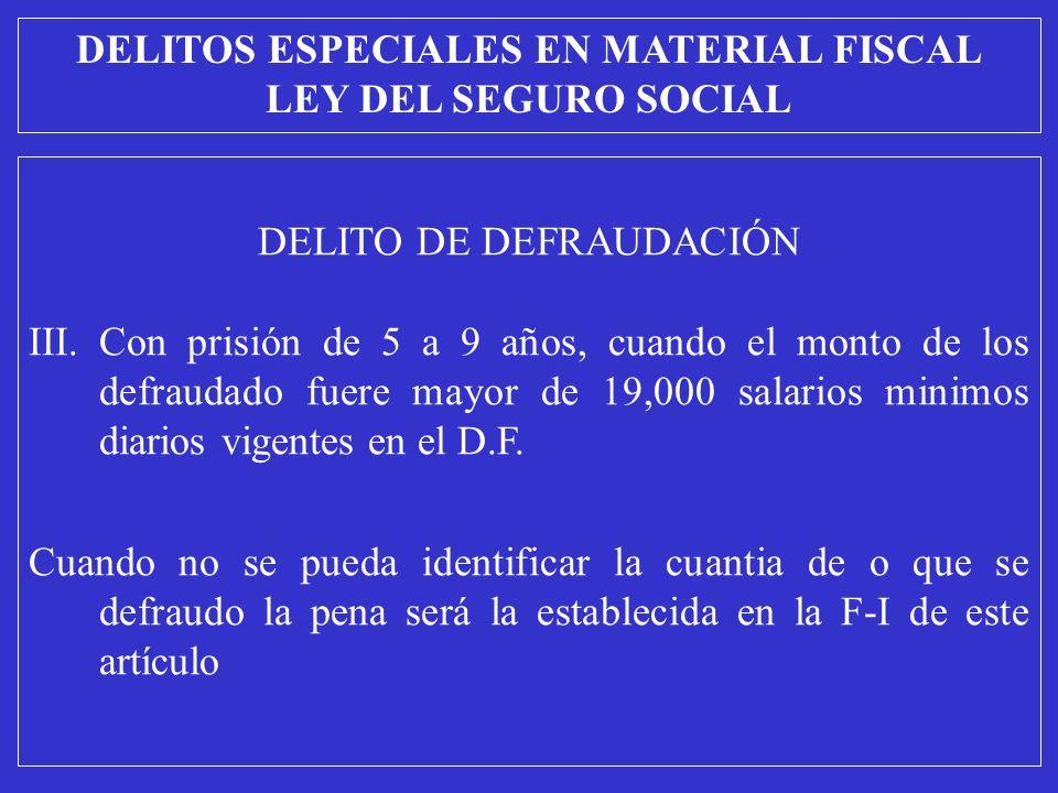 DELITO DE DEFRAUDACIÓN III.Con prisión de 5 a 9 años, cuando el monto de los defraudado fuere mayor de 19,000 salarios minimos diarios vigentes en el D.F.