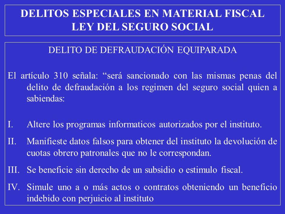 DELITO DE DEFRAUDACIÓN EQUIPARADA El artículo 310 señala: será sancionado con las mismas penas del delito de defraudación a los regimen del seguro soc