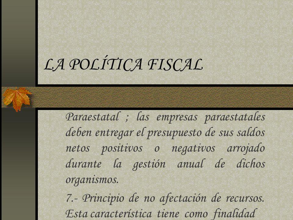 LA POLÍTICA FISCAL Paraestatal ; las empresas paraestatales deben entregar el presupuesto de sus saldos netos positivos o negativos arrojado durante l