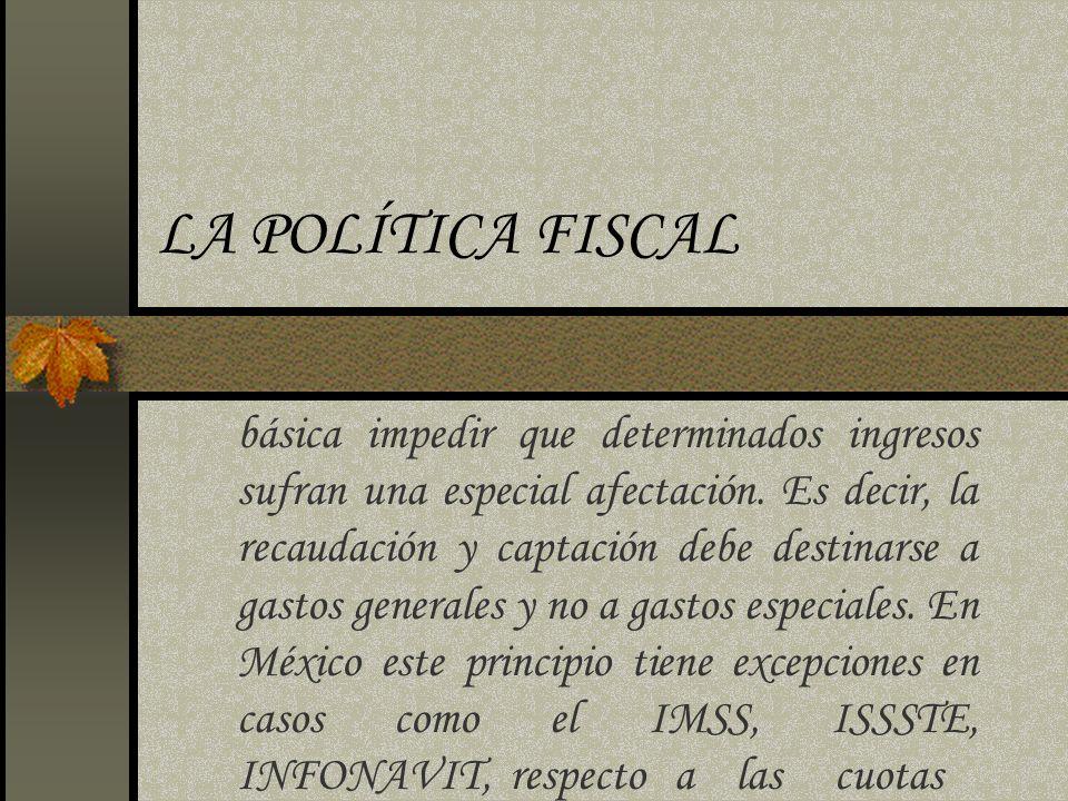 LA POLÍTICA FISCAL básica impedir que determinados ingresos sufran una especial afectación. Es decir, la recaudación y captación debe destinarse a gas