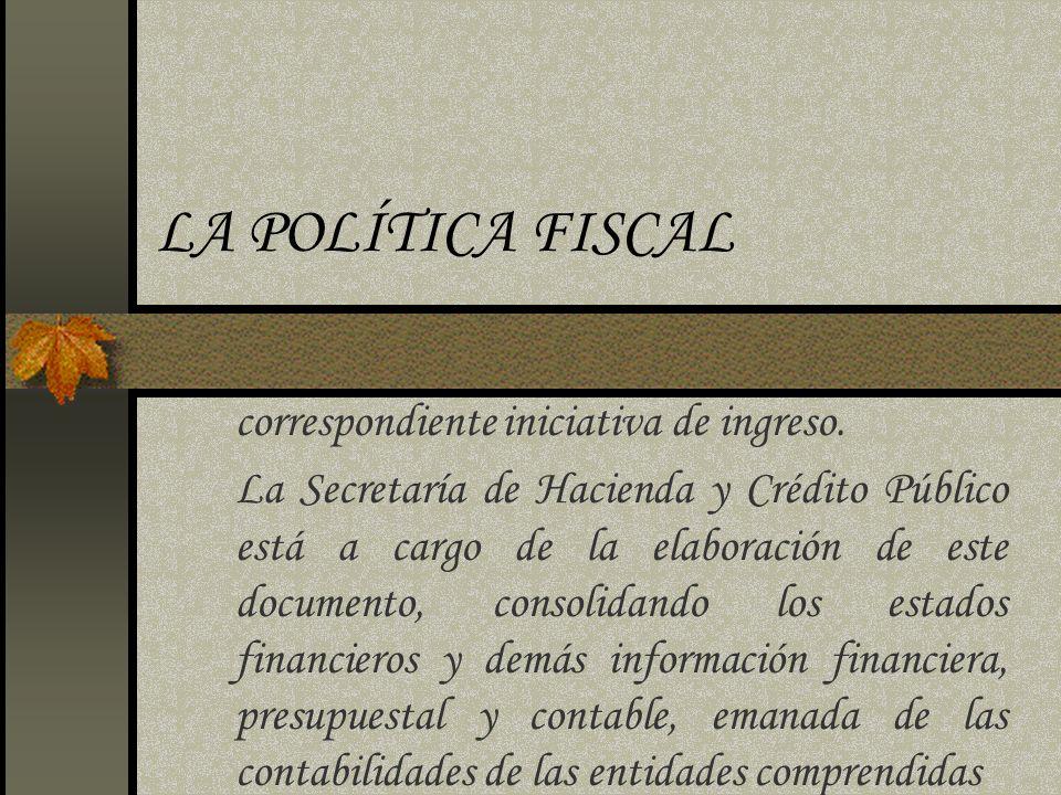 LA POLÍTICA FISCAL correspondiente iniciativa de ingreso. La Secretaría de Hacienda y Crédito Público está a cargo de la elaboración de este documento