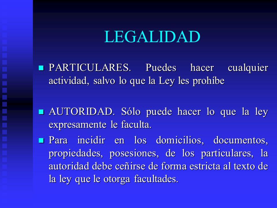 LEGALIDAD PARTICULARES. Puedes hacer cualquier actividad, salvo lo que la Ley les prohíbe PARTICULARES. Puedes hacer cualquier actividad, salvo lo que