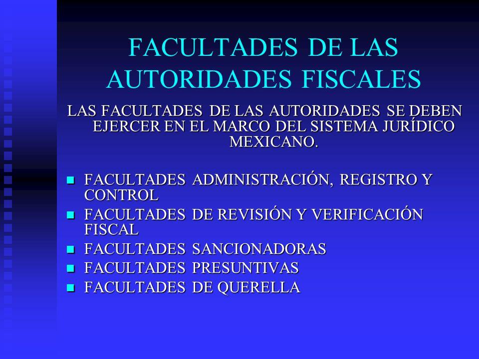 FACULTADES DE LAS AUTORIDADES FISCALES LAS FACULTADES DE LAS AUTORIDADES SE DEBEN EJERCER EN EL MARCO DEL SISTEMA JURÍDICO MEXICANO. FACULTADES ADMINI