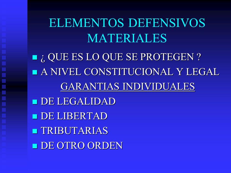 ELEMENTOS DEFENSIVOS MATERIALES ¿ QUE ES LO QUE SE PROTEGEN ? ¿ QUE ES LO QUE SE PROTEGEN ? A NIVEL CONSTITUCIONAL Y LEGAL A NIVEL CONSTITUCIONAL Y LE