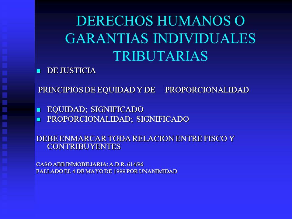 DERECHOS HUMANOS O GARANTIAS INDIVIDUALES TRIBUTARIAS DE JUSTICIA DE JUSTICIA PRINCIPIOS DE EQUIDAD Y DE PROPORCIONALIDAD PRINCIPIOS DE EQUIDAD Y DE P