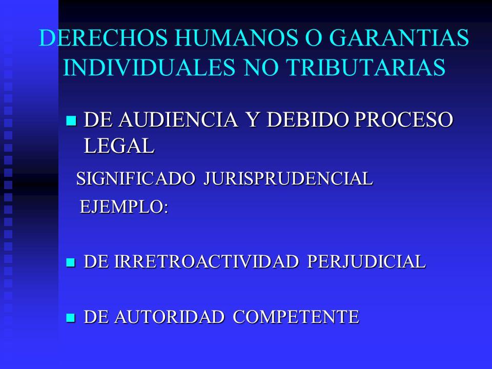 DERECHOS HUMANOS O GARANTIAS INDIVIDUALES NO TRIBUTARIAS DE AUDIENCIA Y DEBIDO PROCESO LEGAL DE AUDIENCIA Y DEBIDO PROCESO LEGAL SIGNIFICADO JURISPRUD