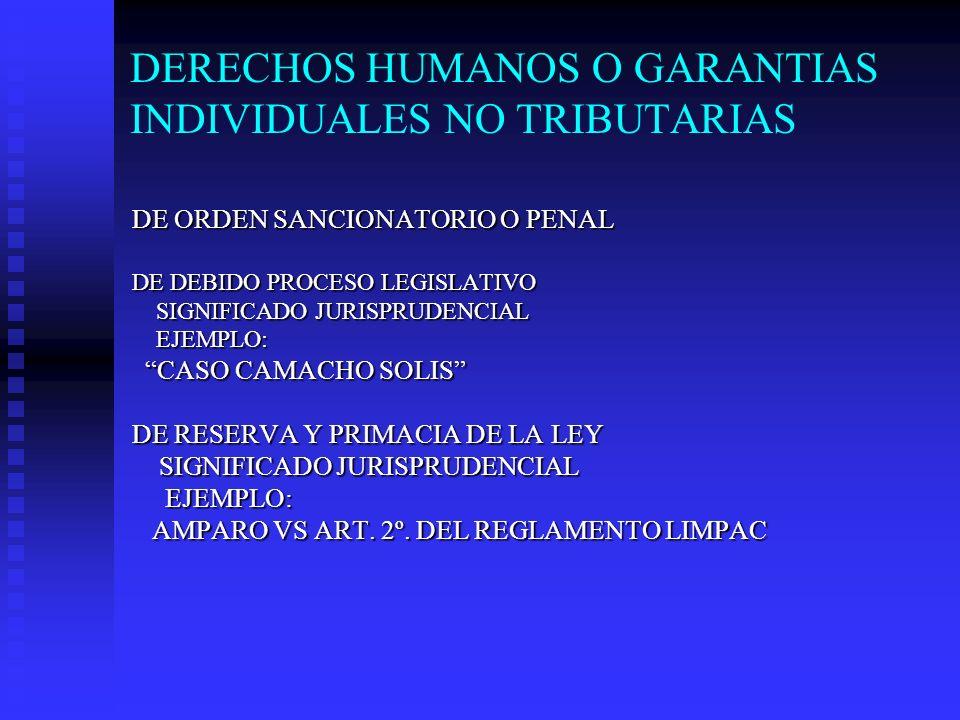 DERECHOS HUMANOS O GARANTIAS INDIVIDUALES NO TRIBUTARIAS DE ORDEN SANCIONATORIO O PENAL DE DEBIDO PROCESO LEGISLATIVO SIGNIFICADO JURISPRUDENCIAL SIGN