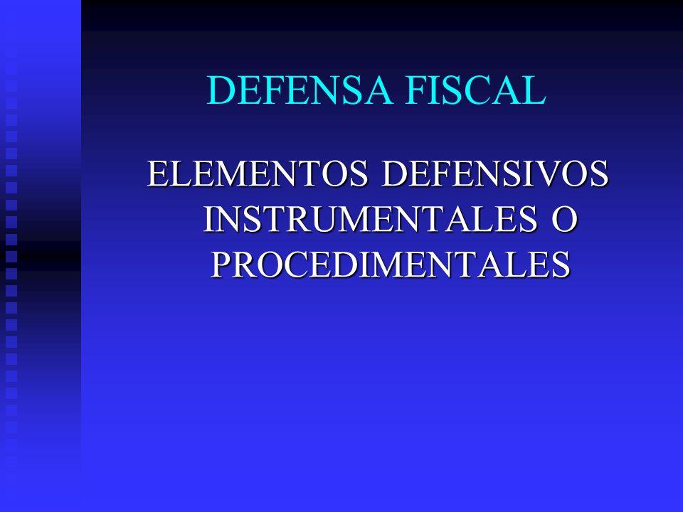 DEFENSA FISCAL ELEMENTOS DEFENSIVOS INSTRUMENTALES O PROCEDIMENTALES