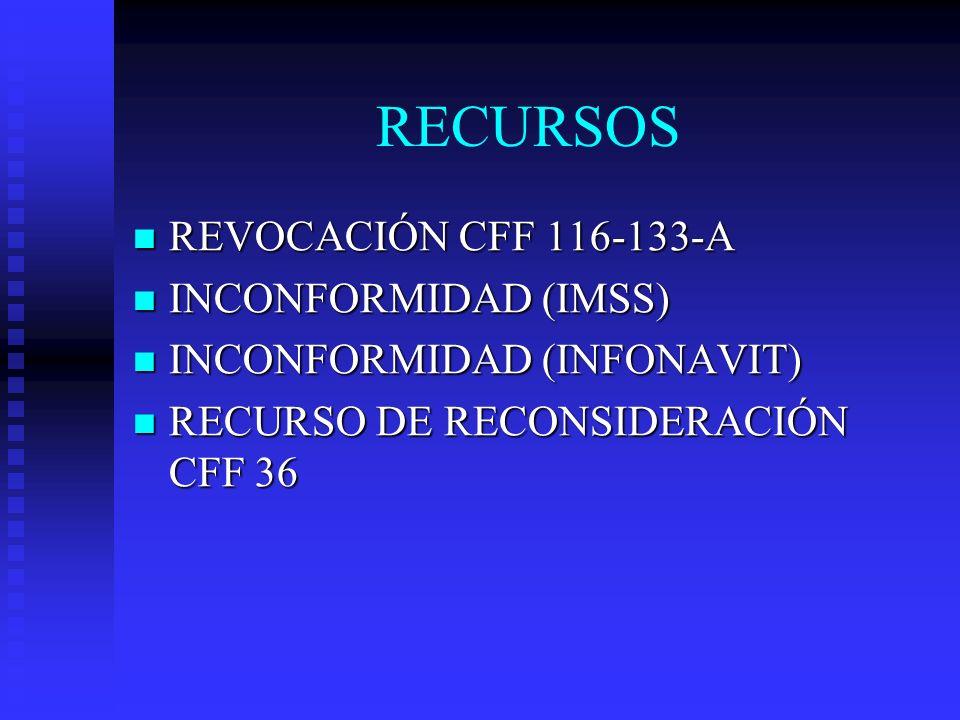 RECURSOS REVOCACIÓN CFF 116-133-A REVOCACIÓN CFF 116-133-A INCONFORMIDAD (IMSS) INCONFORMIDAD (IMSS) INCONFORMIDAD (INFONAVIT) INCONFORMIDAD (INFONAVI