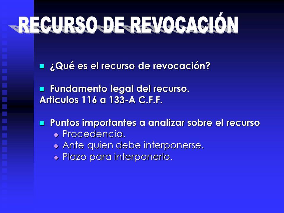 ¿Qué es el recurso de revocación? ¿Qué es el recurso de revocación? Fundamento legal del recurso. Fundamento legal del recurso. Articulos 116 a 133-A