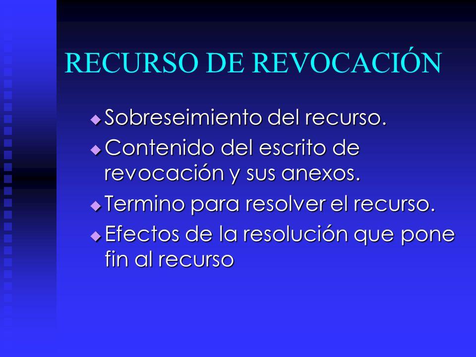 RECURSO DE REVOCACIÓN Sobreseimiento del recurso. Sobreseimiento del recurso. Contenido del escrito de revocación y sus anexos. Contenido del escrito