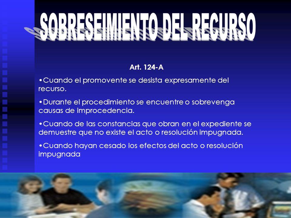 Art. 124-A Cuando el promovente se desista expresamente del recurso. Durante el procedimiento se encuentre o sobrevenga causas de improcedencia. Cuand