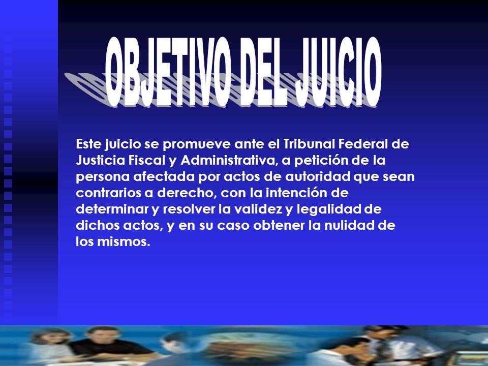 Este juicio se promueve ante el Tribunal Federal de Justicia Fiscal y Administrativa, a petición de la persona afectada por actos de autoridad que sea