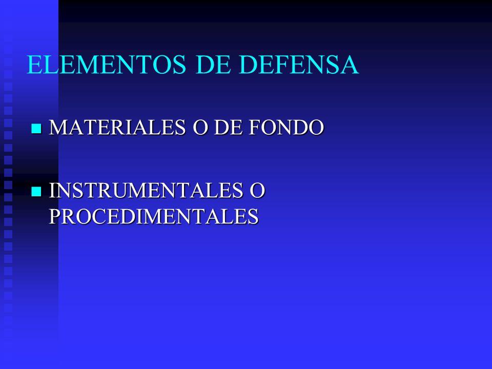 ELEMENTOS DE DEFENSA MATERIALES O DE FONDO MATERIALES O DE FONDO INSTRUMENTALES O PROCEDIMENTALES INSTRUMENTALES O PROCEDIMENTALES