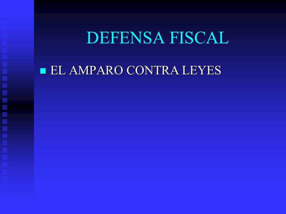 DEFENSA FISCAL EL AMPARO CONTRA LEYES EL AMPARO CONTRA LEYES