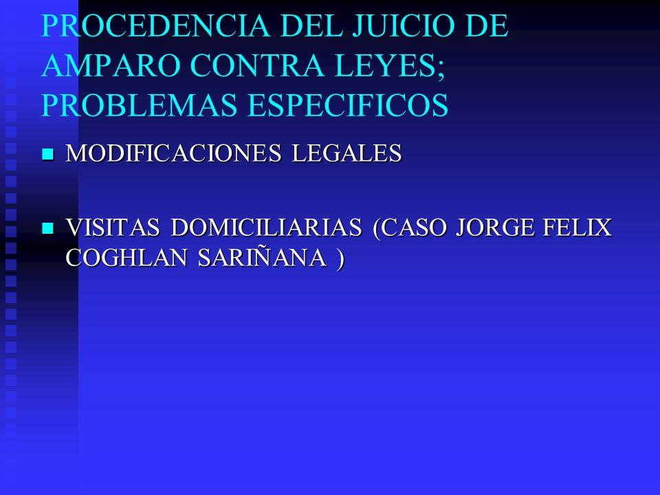 PROCEDENCIA DEL JUICIO DE AMPARO CONTRA LEYES; PROBLEMAS ESPECIFICOS MODIFICACIONES LEGALES MODIFICACIONES LEGALES VISITAS DOMICILIARIAS (CASO JORGE F
