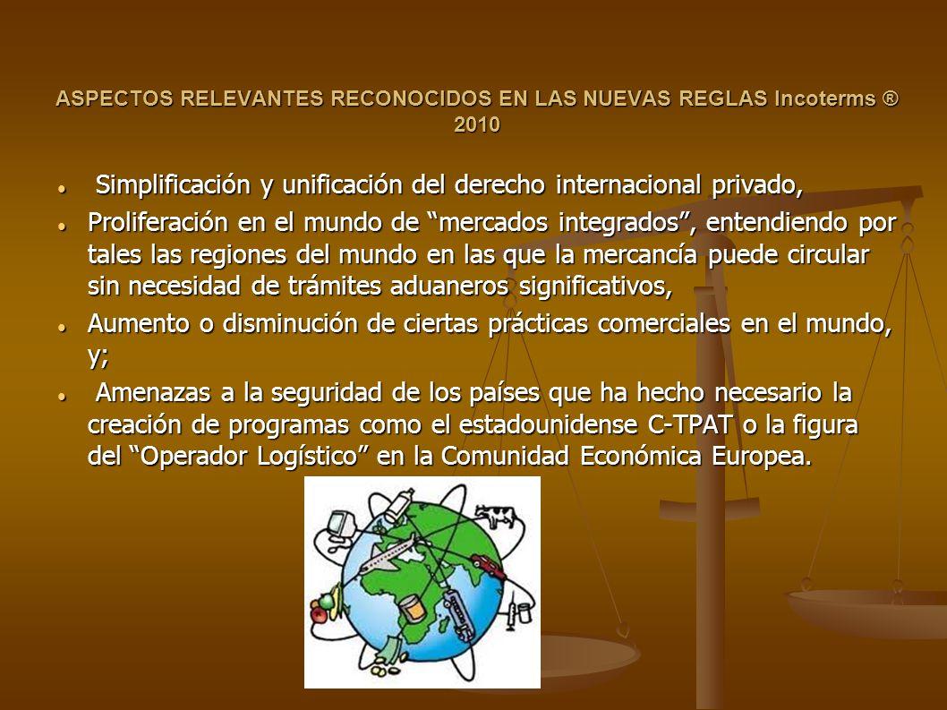 ASPECTOS RELEVANTES RECONOCIDOS EN LAS NUEVAS REGLAS Incoterms ® 2010 Simplificación y unificación del derecho internacional privado, Simplificación y