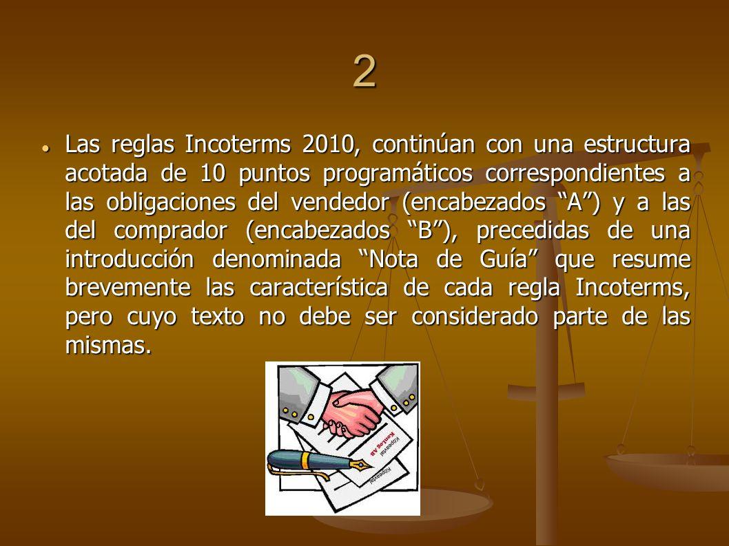 2 Las reglas Incoterms 2010, continúan con una estructura acotada de 10 puntos programáticos correspondientes a las obligaciones del vendedor (encabez